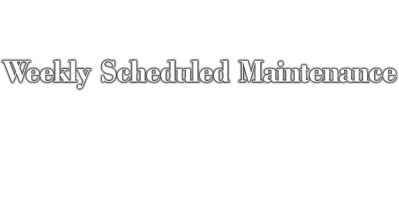 Weekly Scheduled Maintenance